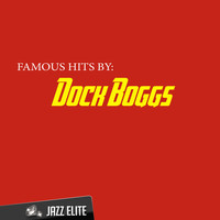 Dock Boggs - Famous Hits by Dock Boggs