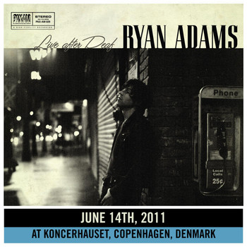 Ryan Adams - Live After Deaf (Copenhagen)