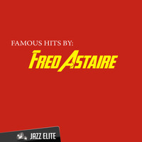 Fred Astaire - Famous Hits by Fred Astaire