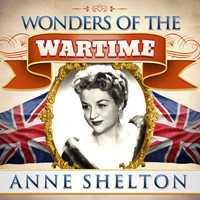 Anne Shelton - Wonders of the Wartime: Anne Shelton