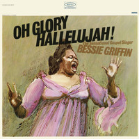 Bessie Griffin - Oh Glory Hallelujah!: The Sensational Gospel Singer