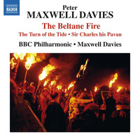 BBC Philharmonic Orchestra / Peter Maxwell Davies - Maxwell Davies: The Beltane Fire, The Turn of the Tide & Sir Charles His Pavan