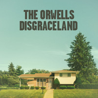 The Orwells - Disgraceland