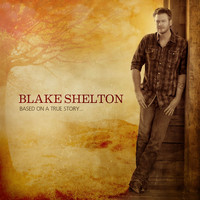 Blake Shelton - Based on a True Story... (Deluxe Edition)