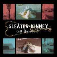 Sleater-kinney - Call the Doctor (Remastered)