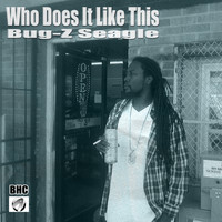 Bug-Z Seagle - Who Does It Like This