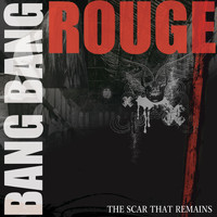 Bang Bang Rouge - The Scar That Remains