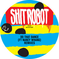 Shit Robot - Do That Dance (Remixes)