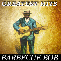 Barbecue Bob - Barbecue Bob - Greatest Hits