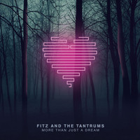 Fitz & The Tantrums - More Than Just A Dream (Deluxe)