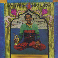 Don Cherry - Hear & Now