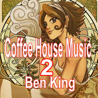 Ben King - Coffee House Music 2