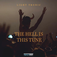 Light Tronic - The Hell Is This Tune