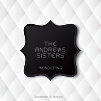 Andrews Sisters - Wondering