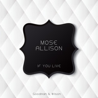 Mose Allison - If You Live