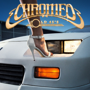 Chromeo - Old 45's
