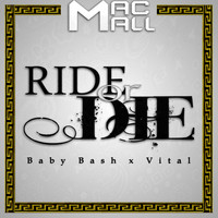 Mac Mall - Ride or Die (feat. Baby Bash & Vital) (Explicit)