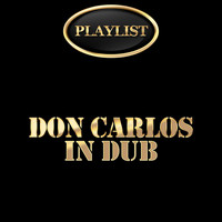 Don Carlos - Don Carlos in Dub Playlist