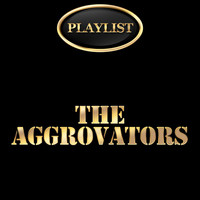 The Aggrovators - The Aggrovators Playlist