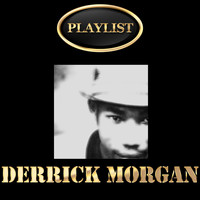 Derrick Morgan - Derrick Morgan Playlist