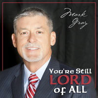 Mark Gray - You're Still Lord of All