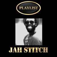 Jah Stitch - Jah Stitch Playlist