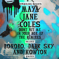 Maya Jane Coles - Don't Put Me In Your Box (The Remixes)
