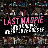 Last Magpie - (Who Knows) Where Love Goes EP