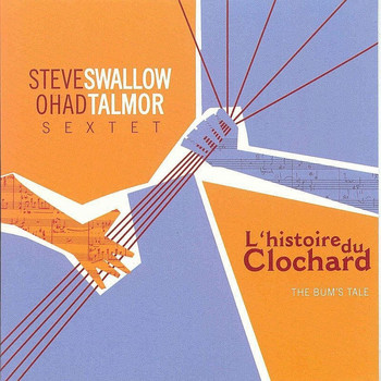 Steve Swallow & Ohad Talmor Sextet - L'histoire Du Clochard (The Bum's Tale)
