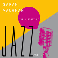 Sarah Vaughan - The History of Jazz Vol. 2