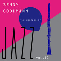 Benny Goodman - The History of Jazz Vol. 12