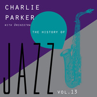 Charlie Parker - The History of Jazz Vol. 13