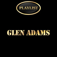 Glen Adams - Glen Adams Playlist
