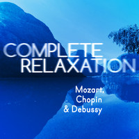 Wolfgang Amadeus Mozart - Complete Relaxation - Mozart, Chopin & Debussy