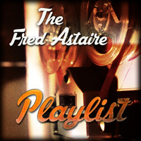 Fred Astaire - The Fred Astaire Playlist