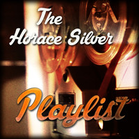 Horace Silver - The Horace Silver Playlist