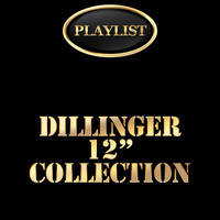 Dillinger - Dillinger 12 Inch Collection Playlist