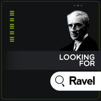 Maurice Ravel - Looking for Ravel