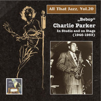 "Charlie Parker - All That Jazz, Vol. 20: ""Bebop"" – Charlie Parker in Studio and on Stage (2014 Digital Remaster)"