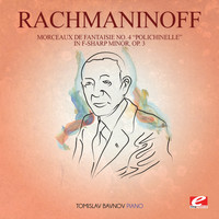 "Sergei Rachmaninoff - Rachmaninoff: Morceaux De Fantaisie No. 4 ""Polichinelle"" In F-Sharp Minor, Op. 3 (Digitally Remastered)"