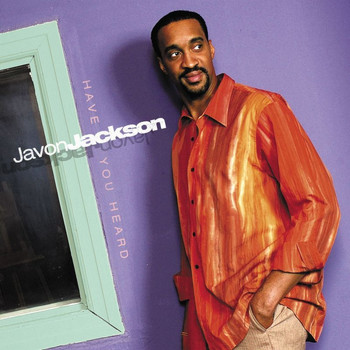 Javon Jackson - Have You Heard