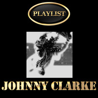 Johnny Clarke - Johnny Clarke Playlist