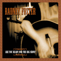 Radney Foster - Are You Ready for the Big Show