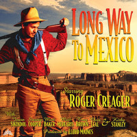 Roger Creager - Long Way to Mexico