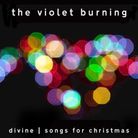 The Violet Burning - Divine - Songs for Christmas