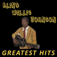 Blind Willie Johnson - Blind Willie Johnson - Greatest Hits