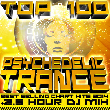 Psychedelic Trance Doc - Top 100 Psychedelic Trance Best Selling Chart Hits 2014 + 2.5 Hour DJ Mix