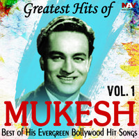 Mukesh - Greatest Hits of Mukesh Best of His Evergreen Bollywood Hit Hindi Songs, Vol. 1