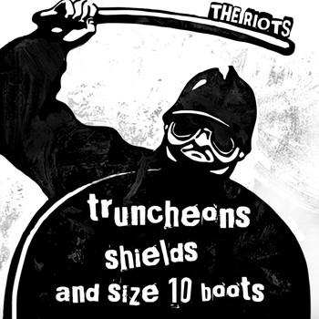The Riots - Truncheons, Shields and Size 10 Boots
