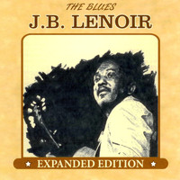 J.B. Lenoir - The Blues: Expanded Edition
